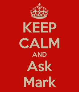 Keep calm and ask Mark